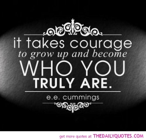 Famous-Courage-Quotes-with-Images-Photos-Pictures-it-takes-courage-to-grow-up-and-become-who-you-truly-are.-ee-cummings.jpg